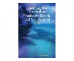 Getting the Faith that Produces Knock-out Victories in Life