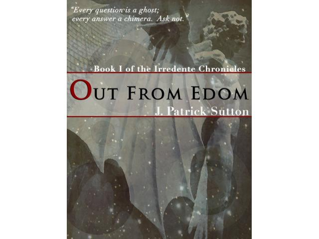 Free Book - Out From Edom, Book I of The Irredente Chronicles