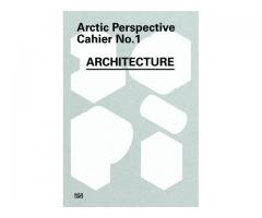 Arctic Perspective Initiative Cahier No.1 - ARCHITECTURE